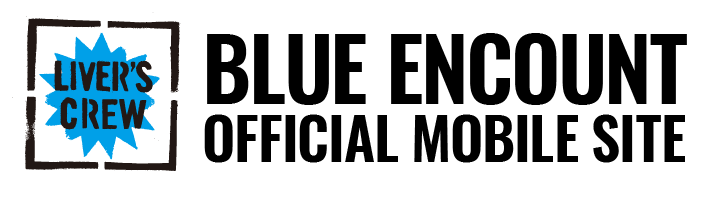 BLUE ENCOUNT OFFICIAL MOBILE SITE LIVER'S CREW